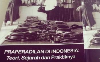 Praperadilan di Indonesia: Teori, Sejarah, dan Praktiknya