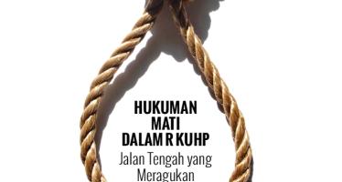 Hukuman Mati dalam R KUHP: Jalan Tengah Yang Meragukan