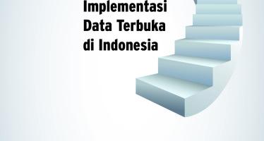 Mendorong Pembentukan Kebijakan dan Implementasi Data Terbuka di Indonesia