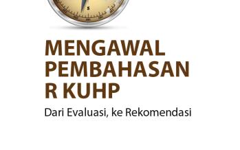 Mengawal Pembahasan RKUHP 2015: Dari Evaluasi ke Rekomendasi