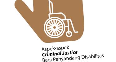 Aspek – Aspek Criminal Justice Bagi Penyandang Disabilitas; Pemetaan Keterkaitan Disabilitas dalam: UU No. 18 Tahun 2014 tentang Kesehatan Jiwa, UU No. 11 Tahun 2012 tentang Sistem Peradilan Pidana Anak, RUU Penyandang Disabilitas, Rancangan KUHP, dan Rancangan KUHAP