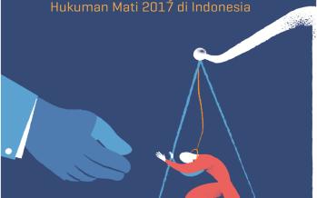 Menyiasati Eksekusi dalam Ketidakpastian: Melihat Kebijakan Hukuman Mati 2017 di Indonesia