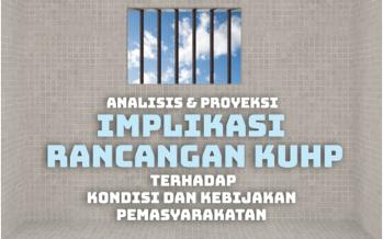 Analisis & Proyeksi Implikasi Rancangan KUHP Terhadap Kondisi dan Kebijakan Pemasyarakatan