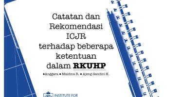 Catatan dan Rekomendasi ICJR terhadap Beberapa Ketentuan dalam RKUHP