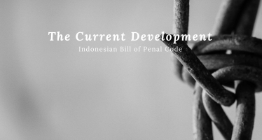 Freedom in Danger: The Current Development of Indonesian Bill of Penal Code