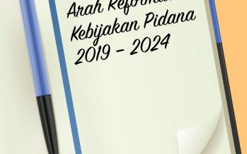 Kertas Kerja: Rekomendasi Arah Reformasi Kebijakan Pidana 2019 – 2024
