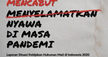 Laporan Situasi Kebijakan Hukuman Mati di Indonesia 2020: Mencabut Nyawa di Masa Pandemi