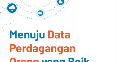 Menuju Data Perdagangan Orang yang Baik Sebuah Buku Kerja dan Panduan Lapangan untuk Organisasi Masyarakat Sipil Indonesia
