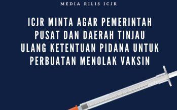 ICJR Minta Agar Pemerintah Pusat dan Daerah Tinjau Ulang Ketentuan Pidana untuk Perbuatan Menolak Vaksin